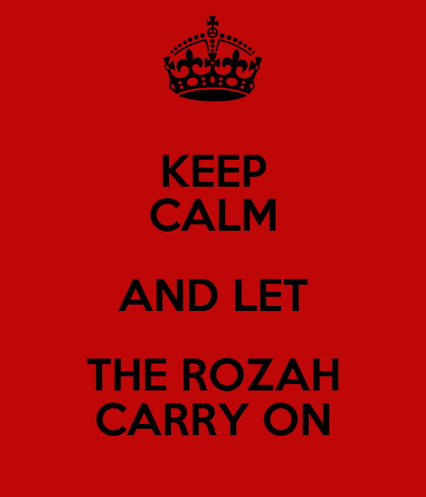KEEP CALM AND LET THE ROZAH CARRY ON