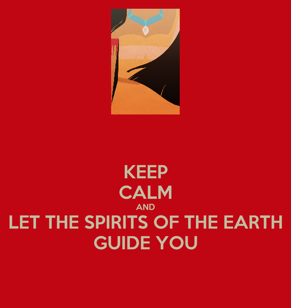 KEEP CALM AND LET THE SPIRITS OF THE EARTH GUIDE YOU