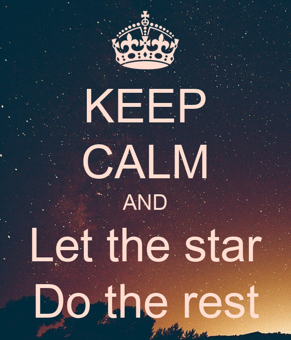 KEEP CALM AND Let the star Do the rest