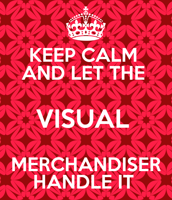 KEEP CALM AND LET THE VISUAL MERCHANDISER HANDLE IT Poster ...