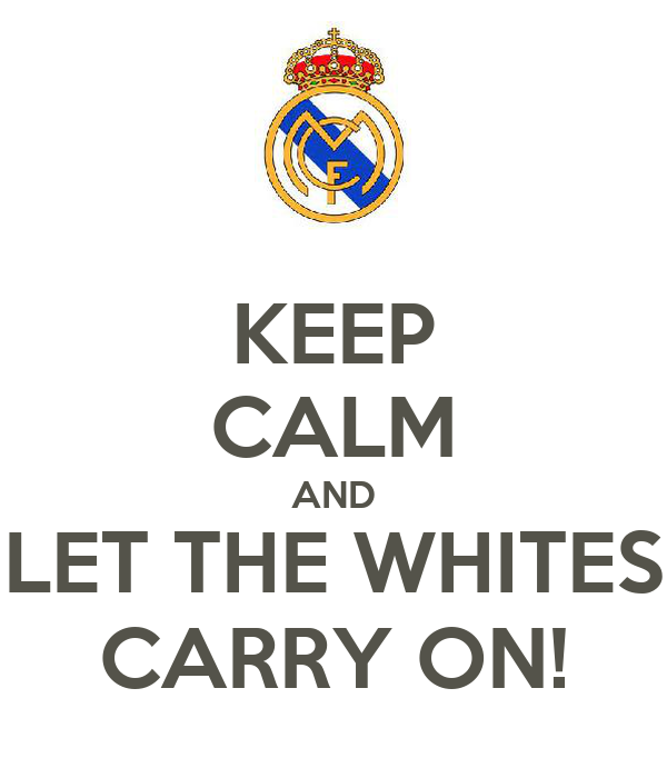 KEEP CALM AND LET THE WHITES CARRY ON!