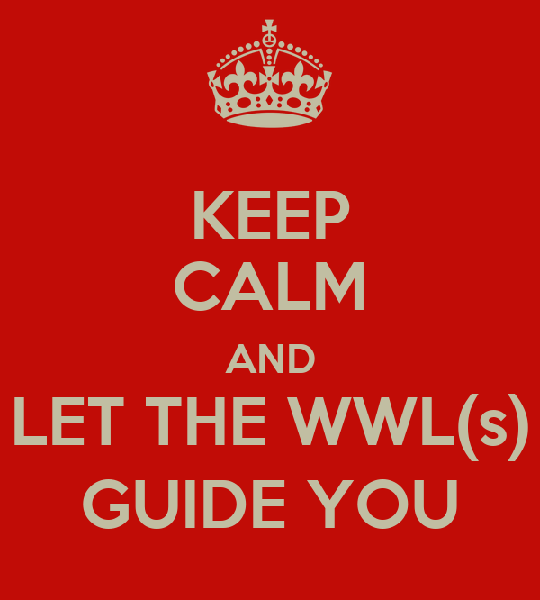 KEEP CALM AND LET THE WWL(s) GUIDE YOU