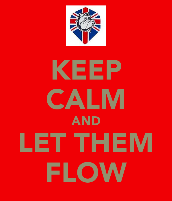 KEEP CALM AND LET THEM FLOW