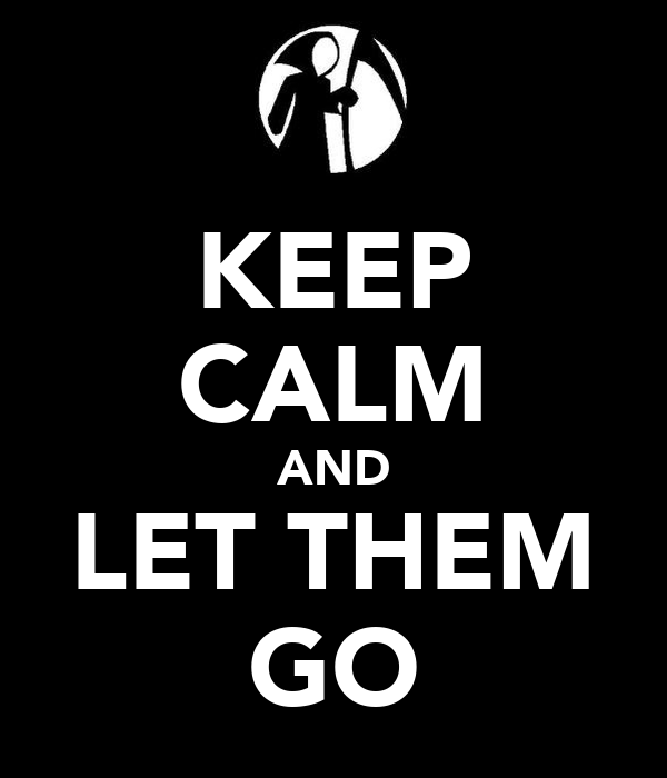 KEEP CALM AND LET THEM GO