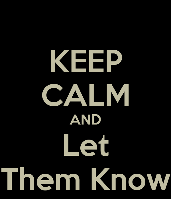 KEEP CALM AND Let Them Know