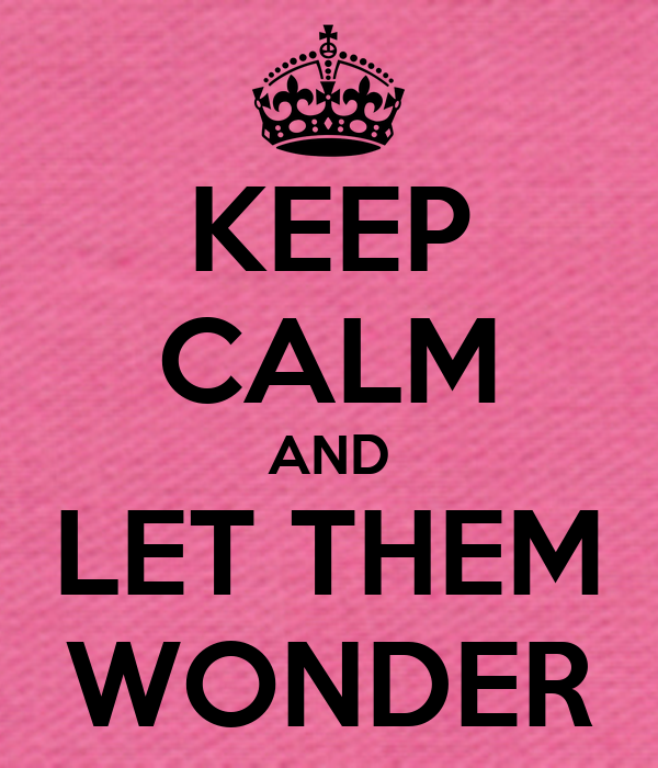 KEEP CALM AND LET THEM WONDER