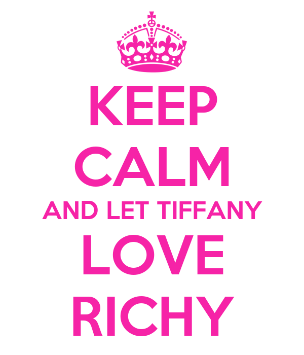 KEEP CALM AND LET TIFFANY LOVE RICHY