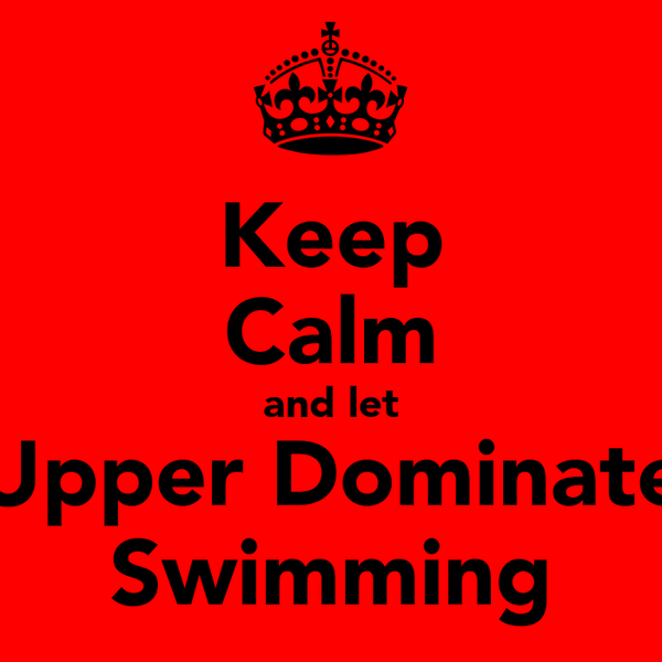 Keep Calm and let Upper Dominate Swimming