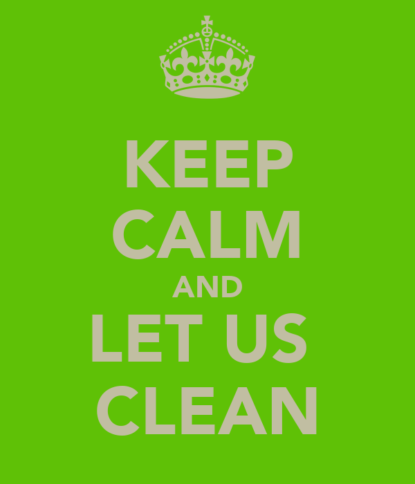 KEEP CALM AND LET US  CLEAN