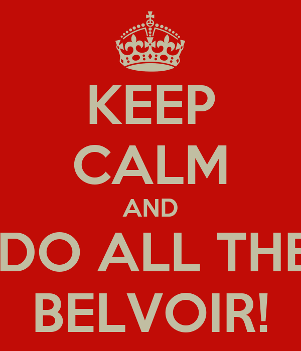 KEEP CALM AND LET US DO ALL THE WORK BELVOIR!