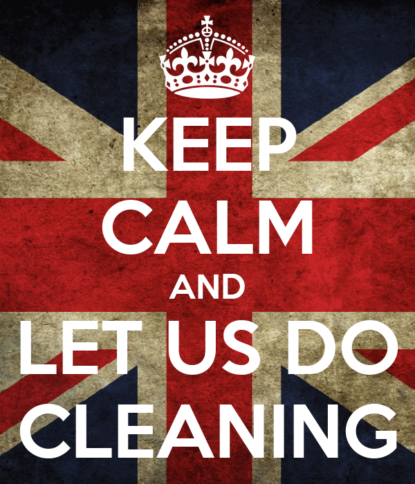 KEEP CALM AND LET US DO CLEANING