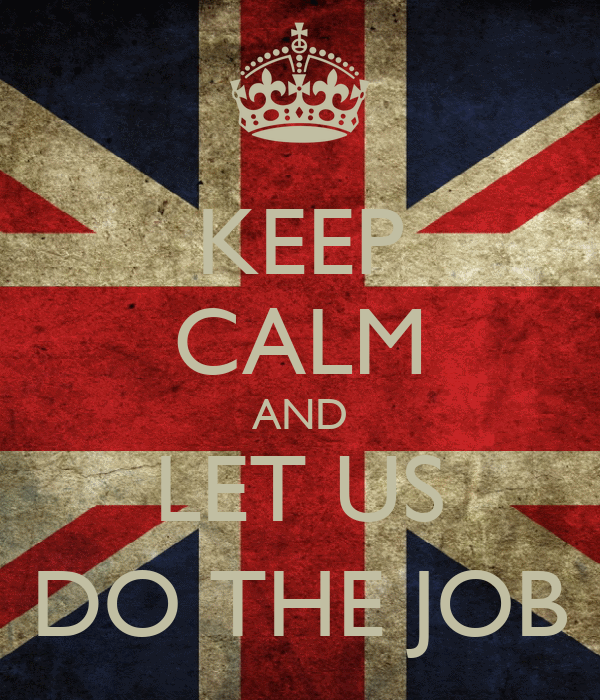 KEEP CALM AND LET US DO THE JOB