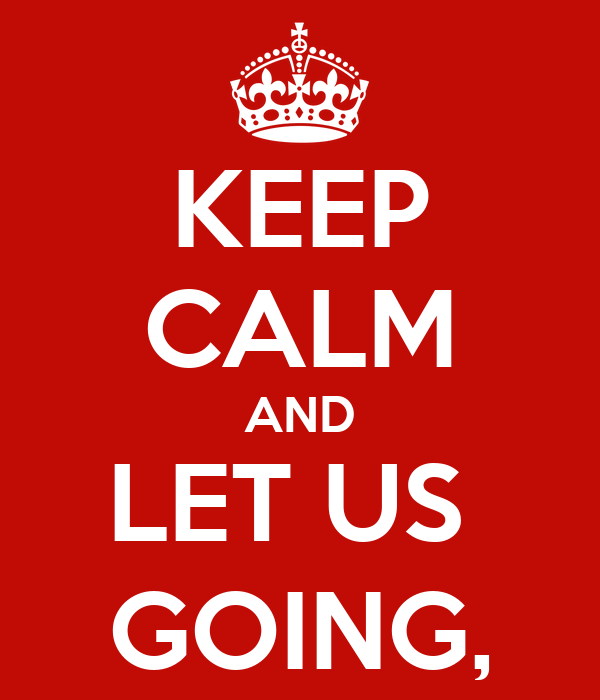 KEEP CALM AND LET US  GOING,