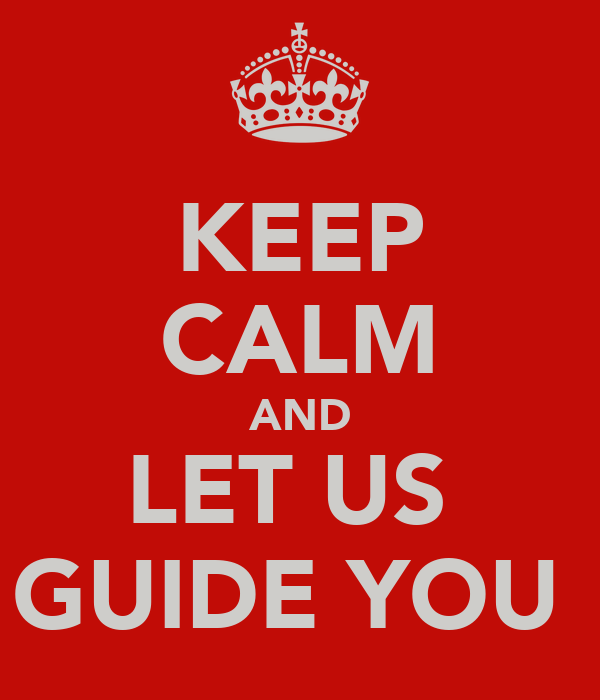 KEEP CALM AND LET US  GUIDE YOU
