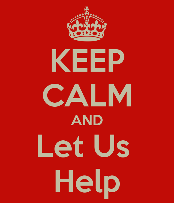 KEEP CALM AND Let Us  Help