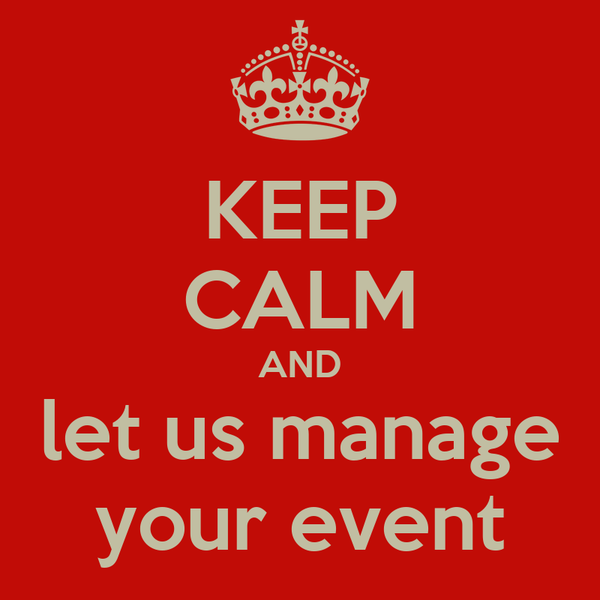 KEEP CALM AND let us manage your event