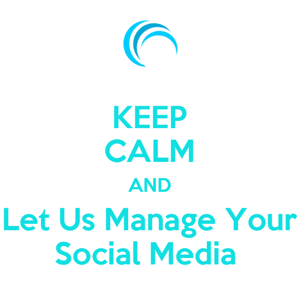 KEEP CALM AND Let Us Manage Your Social Media