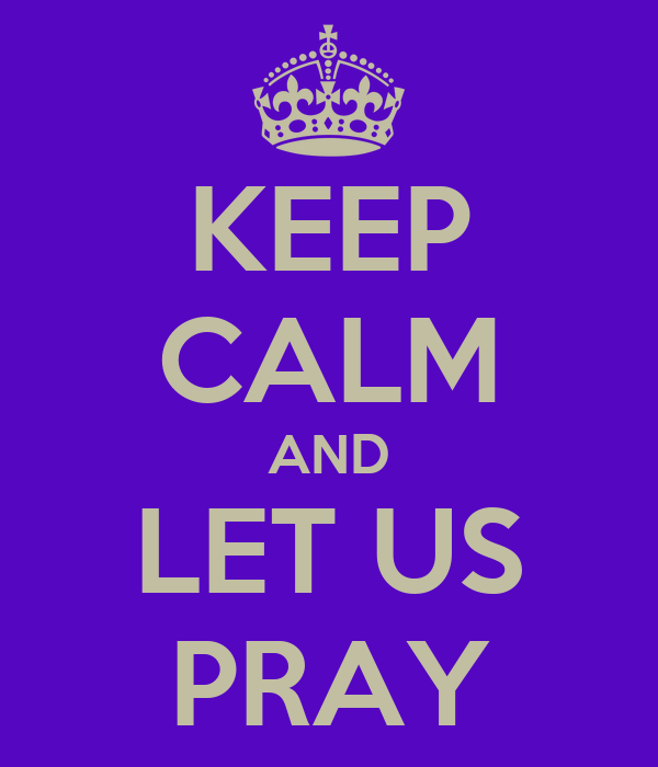 KEEP CALM AND LET US PRAY