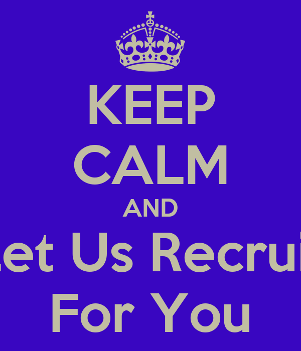 KEEP CALM AND Let Us Recruit For You