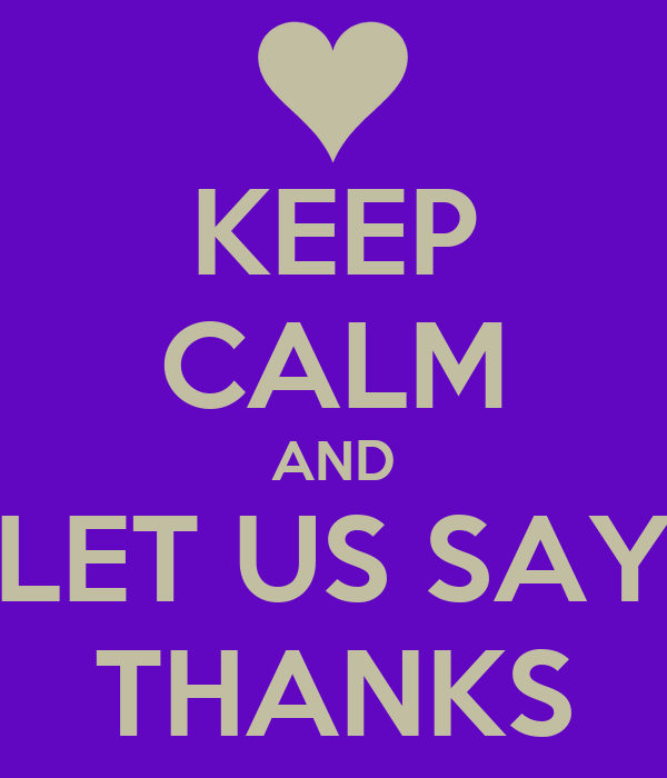 KEEP CALM AND LET US SAY THANKS