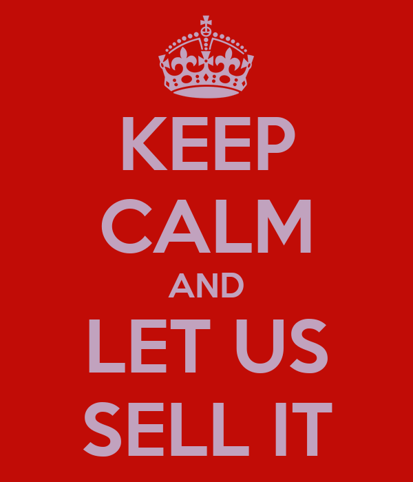 KEEP CALM AND LET US SELL IT