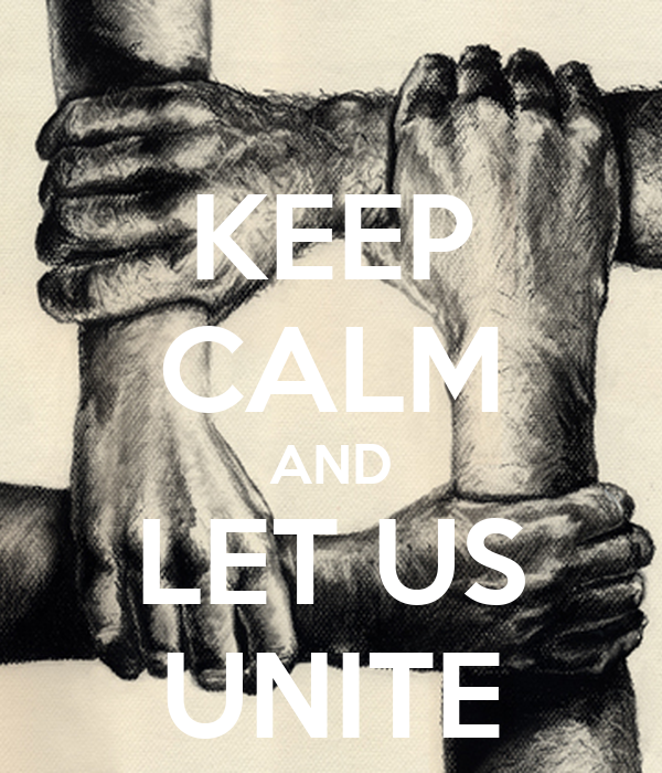 KEEP CALM AND LET US UNITE