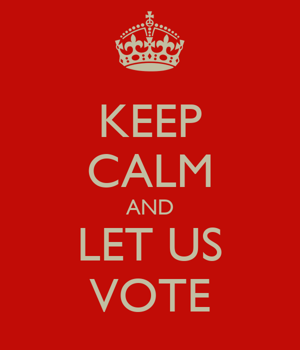 KEEP CALM AND LET US VOTE
