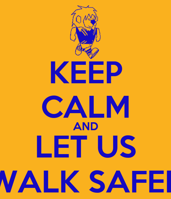 KEEP CALM AND LET US WALK SAFER