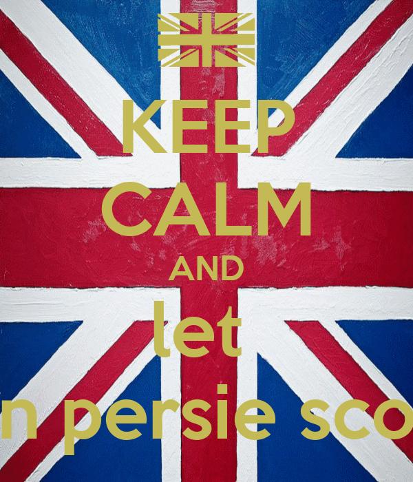 KEEP CALM AND let  van persie score