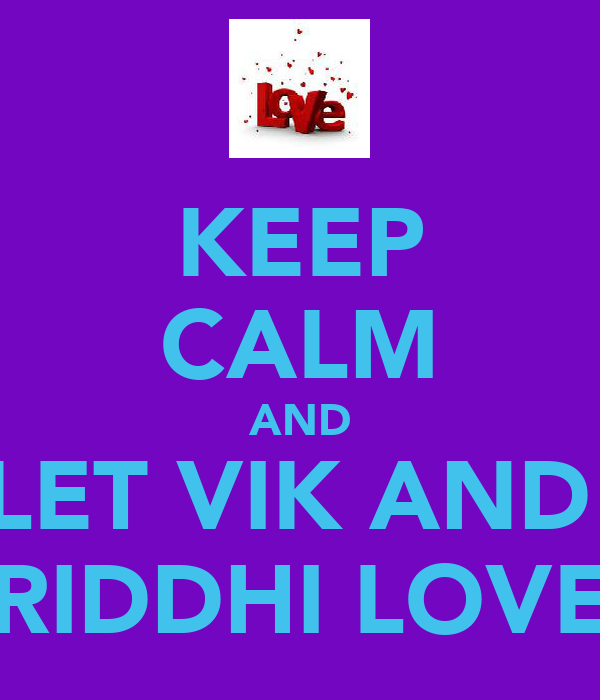 KEEP CALM AND LET VIK AND  RIDDHI LOVE