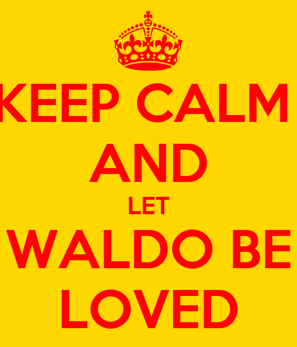 KEEP CALM  AND LET WALDO BE LOVED