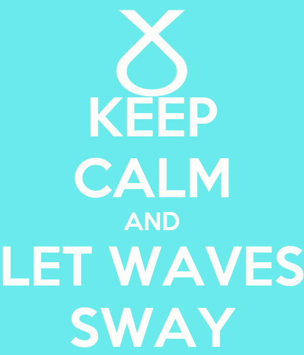 KEEP CALM AND LET WAVES SWAY