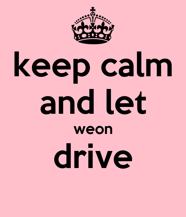 keep calm and let weon drive