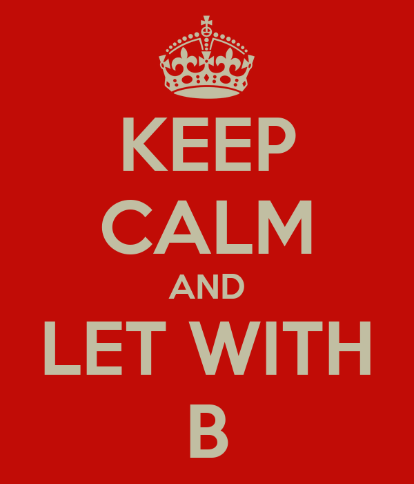 KEEP CALM AND LET WITH B