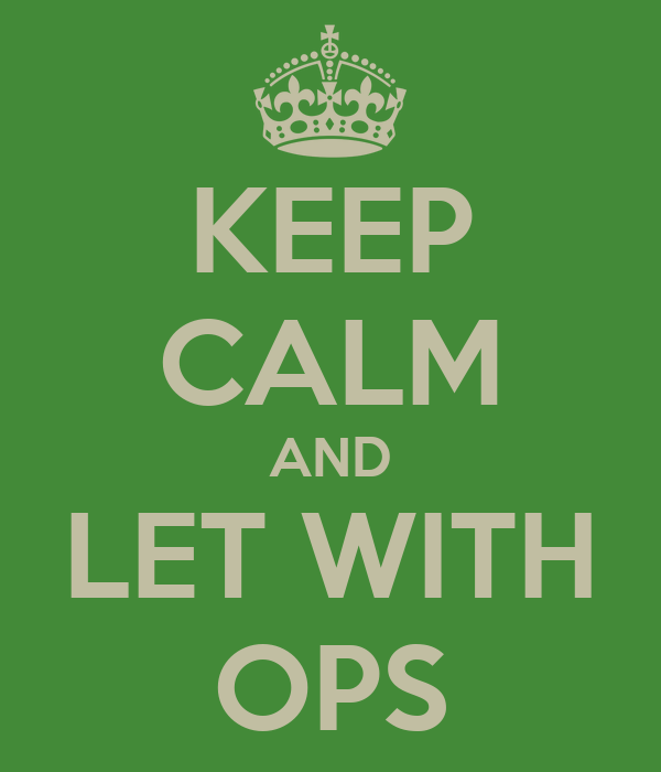 KEEP CALM AND LET WITH OPS