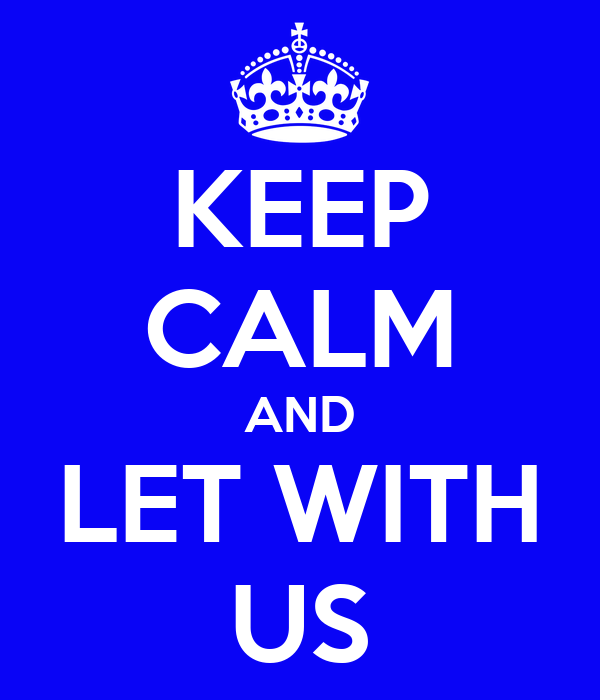 KEEP CALM AND LET WITH US