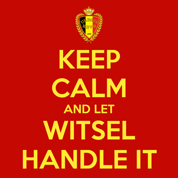 KEEP CALM AND LET WITSEL HANDLE IT