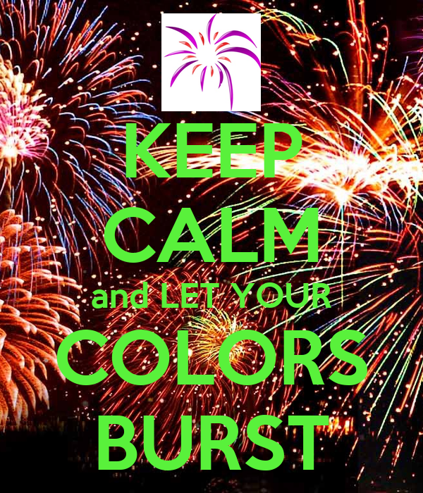 KEEP CALM and LET YOUR COLORS BURST