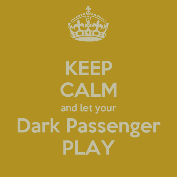 KEEP CALM and let your Dark Passenger PLAY