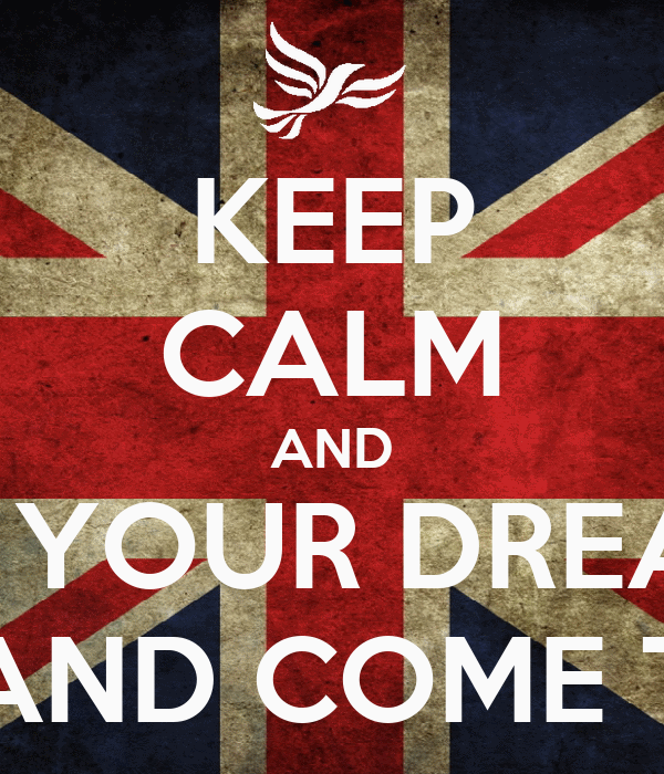 KEEP CALM AND LET YOUR DREAMS FLY AND COME TRUE!