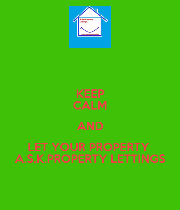 KEEP CALM AND LET YOUR PROPERTY  A.S.K.PROPERTY LETTINGS