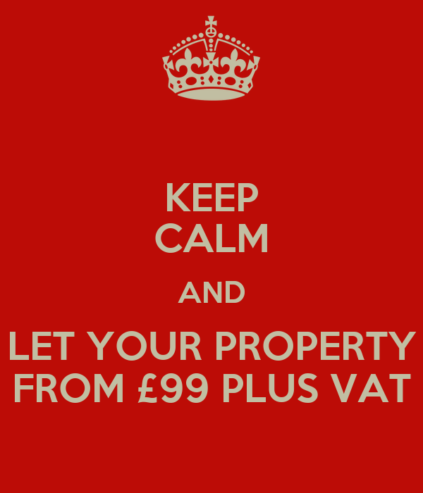 KEEP CALM AND LET YOUR PROPERTY FROM £99 PLUS VAT