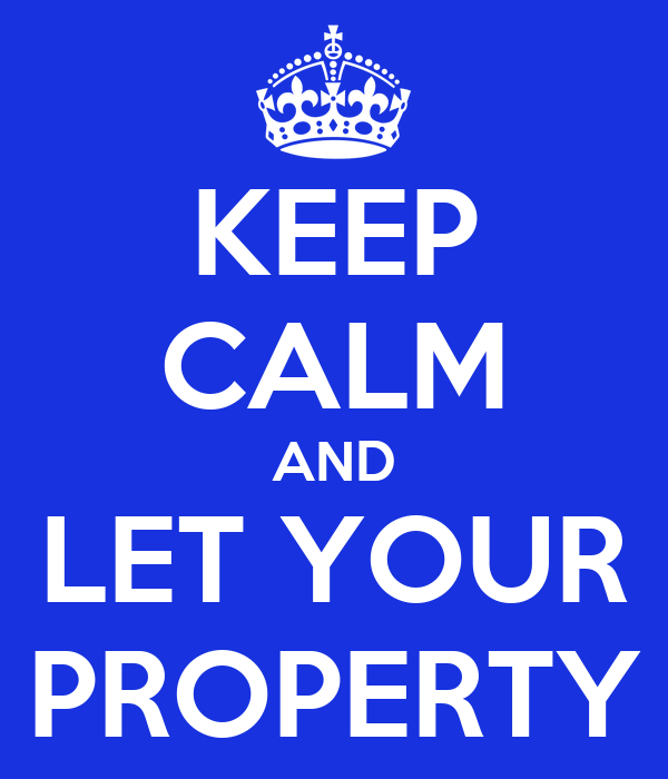 KEEP CALM AND LET YOUR PROPERTY