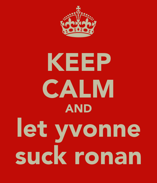 KEEP CALM AND let yvonne suck ronan