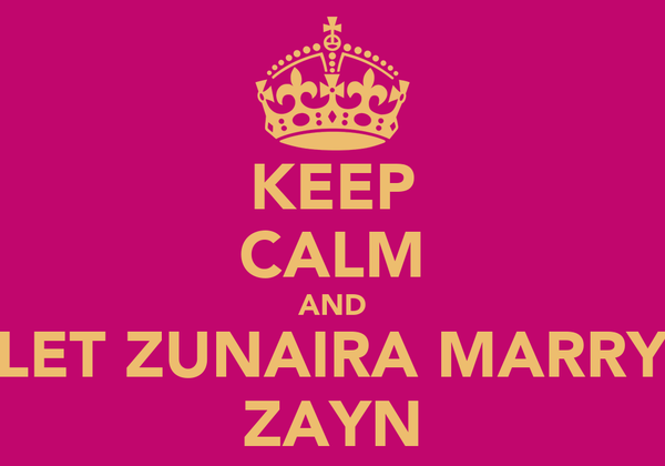 KEEP CALM AND LET ZUNAIRA MARRY ZAYN