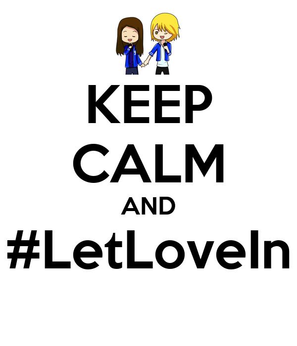 KEEP CALM AND #LetLoveIn