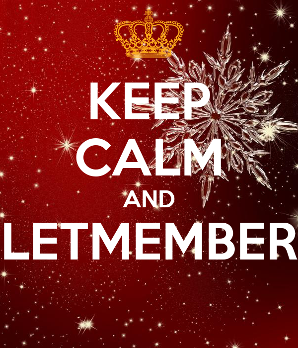 KEEP CALM AND LETMEMBER