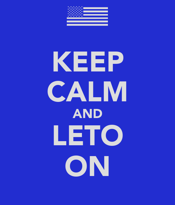 KEEP CALM AND LETO ON