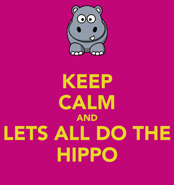 KEEP CALM AND LETS ALL DO THE HIPPO
