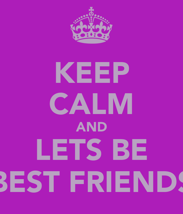 KEEP CALM AND LETS BE BEST FRIENDS